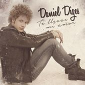 Te llevas mi amor de Daniel Diges
