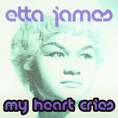 My Heart Cries by Etta James