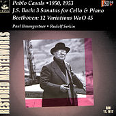 Bach: 3 Cello Sonatas & Beethoven: 12 Variations, WoO 45 by Pablo Casals