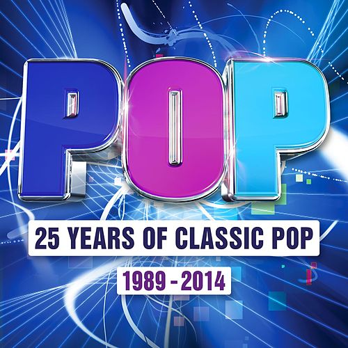 Pop - 25 Years of Classic Pop 1989 - 2014 by Various Artists