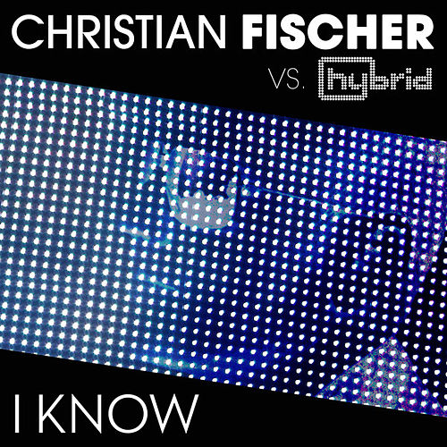 I Know (Christian Fischer vs. Hybrid) by Christian Fischer