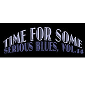 Time for Some Serious Blues, Vol. 14 de Various Artists