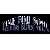 Time for Some Serious Blues, Vol. 10 by Various Artists