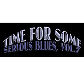 Time for Some Serious Blues, Vol. 7 by Various Artists
