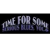 Time for Some Serious Blues, Vol. 6 by Various Artists