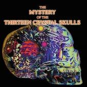 The Mystery Of The Thirteen Crystal Skulls von Various Artists