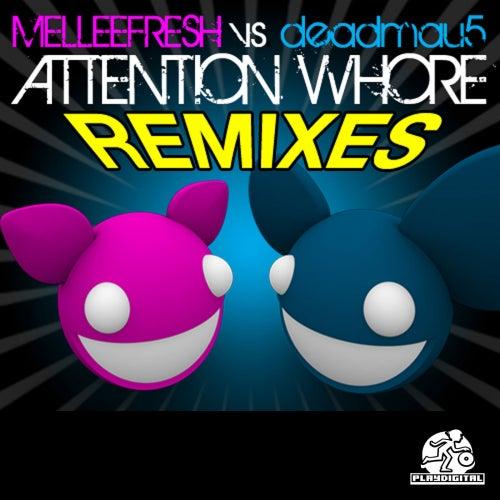 Attention Whore Remixes (Melleefresh vs. deadmau5) by Melleefresh