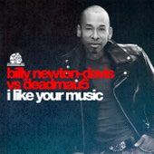 I Like Your Music (Billy Newton-Davis vs. deadmau5) by Billy Newton Davis