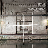 Haydn: The Seven Last Words of Christ by Alexei Lubimov