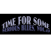 Time for Some Serious Blues, Vol. 13 by Various Artists