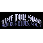 Time for Some Serious Blues, Vol. 1 by Various Artists