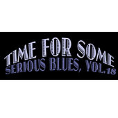 Time for Some Serious Blues, Vol. 18 by Various Artists