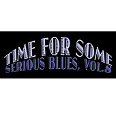 Time for Some Serious Blues, Vol. 8 by Various Artists