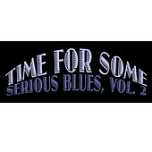 Time for Some Serious Blues, Vol. 2 by Various Artists