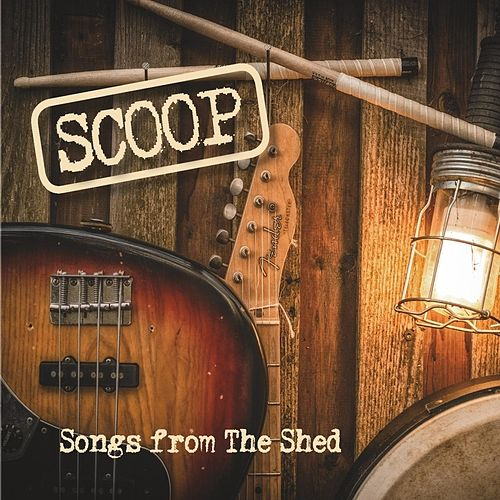 Songs from the Shed by Scoop
