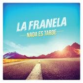 Nada Es Tarde de La Franela