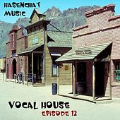 Vocal House (Episode Twelve) by Hasenchat Music