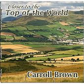 Closer to the Top of the World by Carroll Brown