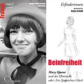 Erfinderinnen - Beinfreiheit (Mary Quant und der Minirock oder: Ein Quäntchen Glück) von Katja Schild