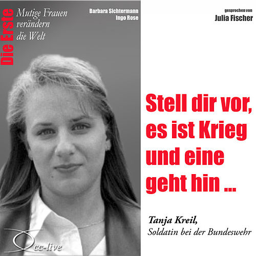 Die Erste - Stell dir vor, es ist Krieg und eine geht hin (Tanja Kreil, Soldatin bei der Bundeswehr) von Julia Fischer