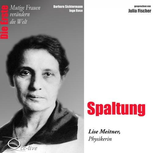 Die Erste - Spaltung (Lise Meitner, Physikerin) von Julia Fischer