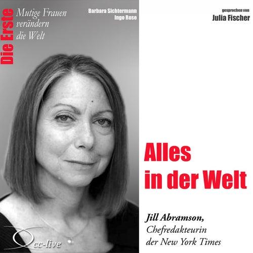 Die Erste - Alles in der Welt (Jill Abramson,Chefredakteurin der New York Times) von Julia Fischer