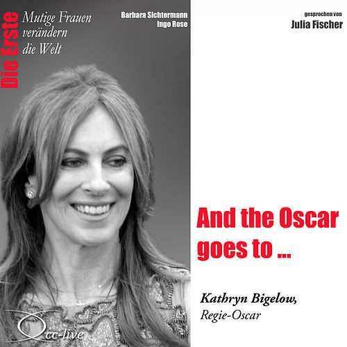 Die Erste - And the Oscar goes to ... (Kathryn Bigelow, Regie-Oscar) von Julia Fischer