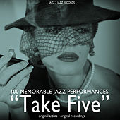 Take Five (100 Memorable Jazz Performances) by Various Artists