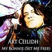 My Bonnie (Set Me Free) by Art Ceilidh