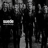 We Are the Pigs by Suede (UK)