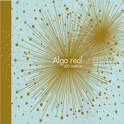 Algo Real by Leo Garcia