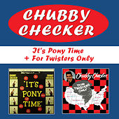 It's Pony Time + for Twisters Only (Bonus Track Version) by Chubby Checker
