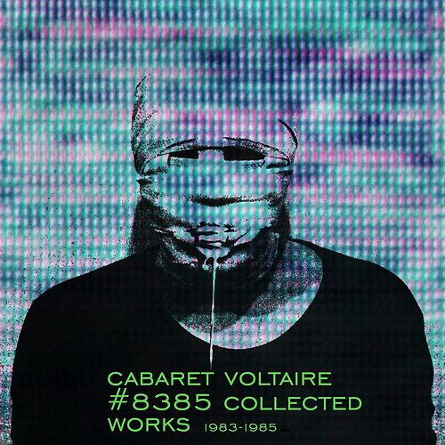 #8385 Collected Works 1983 - 1985 by Cabaret Voltaire