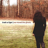 We Moved Like Ghosts by Track A Tiger