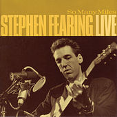 So Many Miles - Live by Stephen Fearing