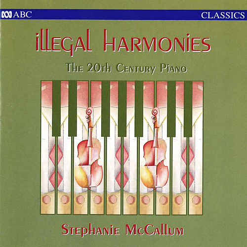 Illegal Harmonies by Stephanie McCallum