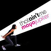 That Ain't Me - Single di Maya Jupiter