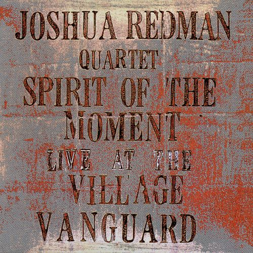 Spirit Of The Moment: Live At The Village Vanguard by Joshua Redman