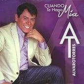 Cuando Te Hago Mia de Alvaro Torres