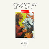 When I (Remixes) by Smash TV