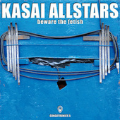 Beware The Fetish von Kasai Allstars