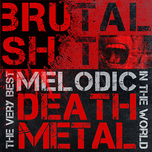Brutal Shit: The Very Best Melodic Death Metal in the World by Various Artists