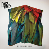 Get Away / Good For Me by Circa Waves