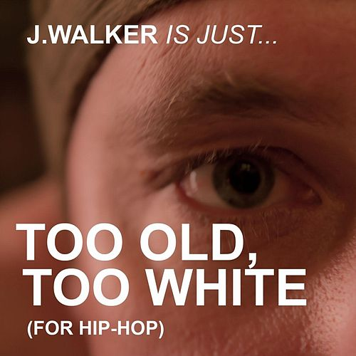 Too Old, Too White by J.Walker
