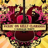 Pickin' On Kelly Clarkson: The Bluegrass Tribute by Pickin' On
