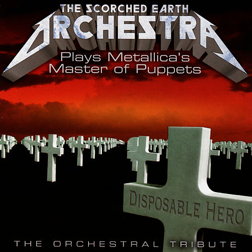 The Scorched Earth Orchestra Plays Metallica: Master Of Puppets - The Orchestral Tribute by Vitamin String Quartet