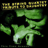Daughtry, This Time Around: the String Quartet Tribute to de Vitamin String Quartet