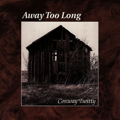 Away Too Long by Conway Twitty