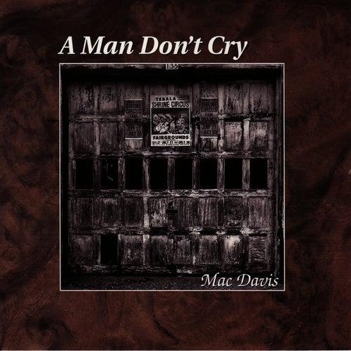 A Man Don't Cry by Mac Davis