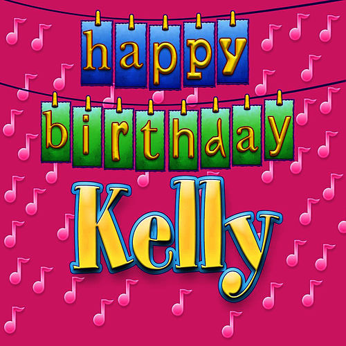Happy Birthday Kelly Personalized By Ingrid Dumosch Napster